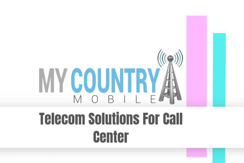 Telecom Solutions For Call Center - My Country Mobile