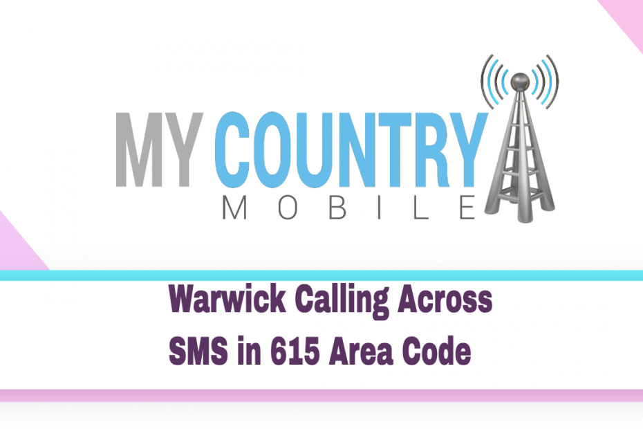 Warwick Calling Across SMS in 615 Area Code - My Country Mobile