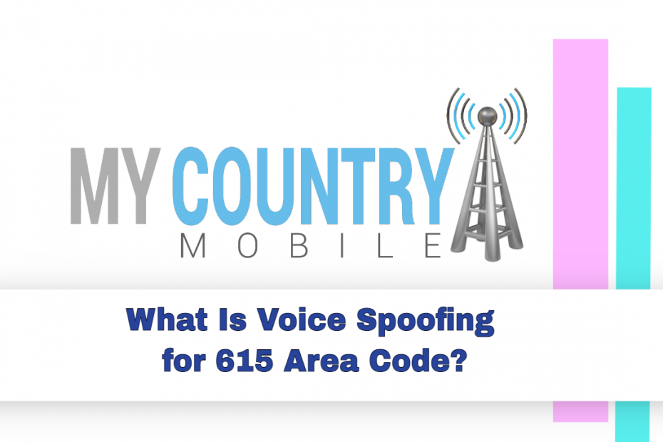 What Is Voice Spoofing for 615 Area Code? - My Country Mobile