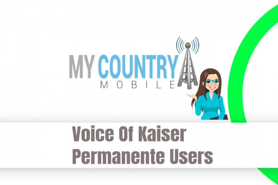 Voice Of Kaiser Permanente Users - My Country Mobile