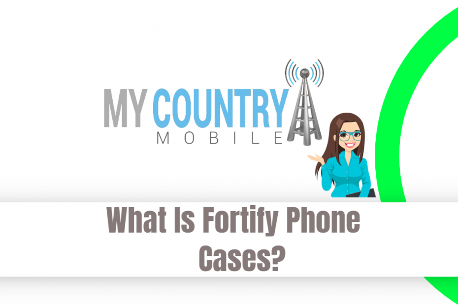 What Is Fortify Phone Cases? - My Country Mobile