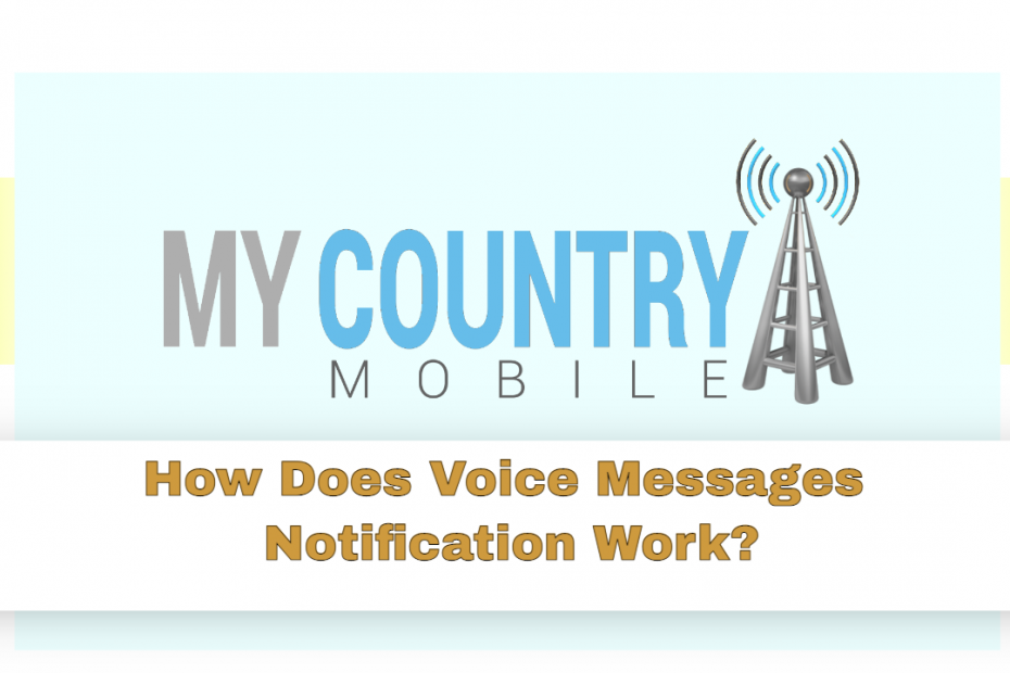 How Does Voice Messages Notification Work? - My Country Mobile