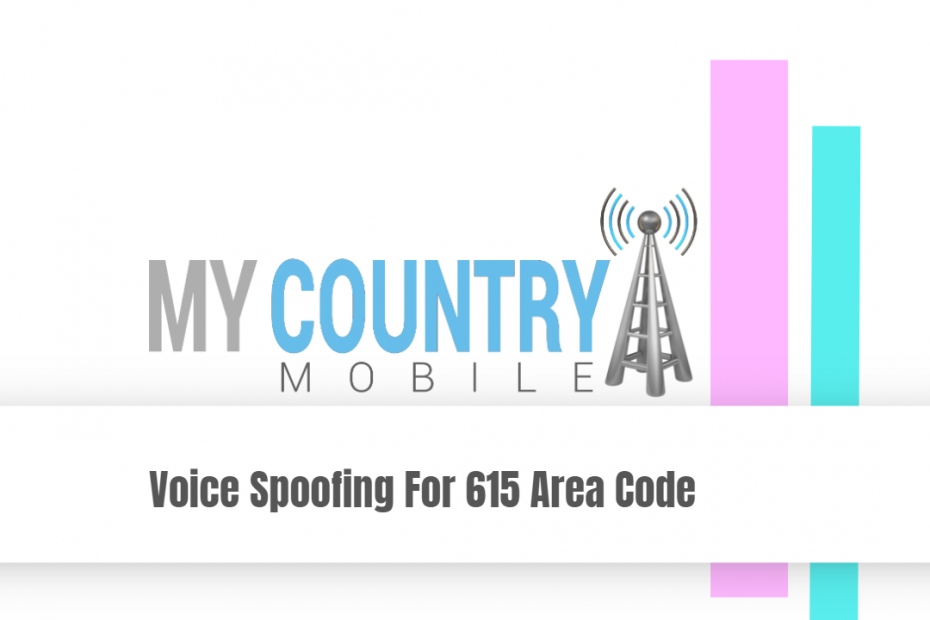 Voice Spoofing For 615 Area Code - My Country Mobile