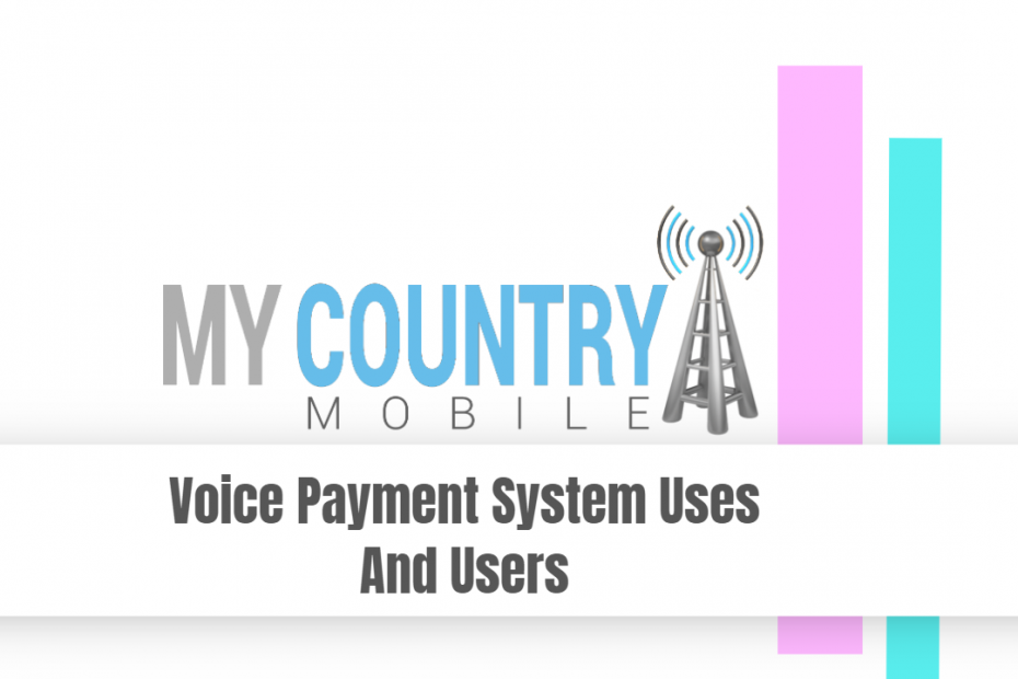 Voice Payment System Uses And Users - My Country Mobile