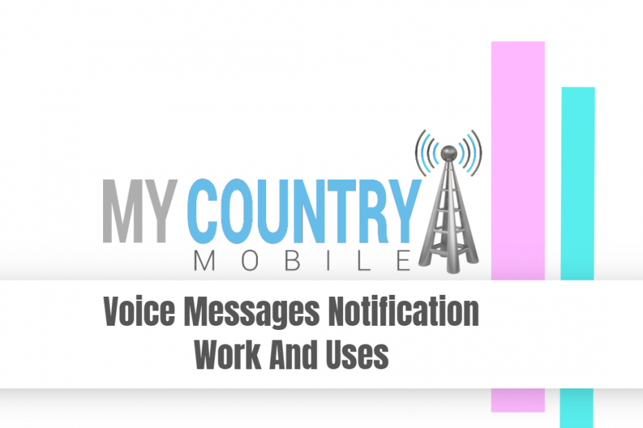 Voice Messages Notification Work And Uses - My Country Mobile