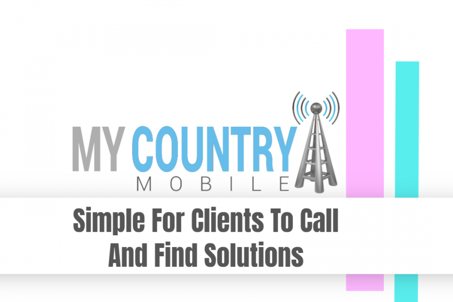 Simple For Clients To Call And Find Solutions - My Country Mobile