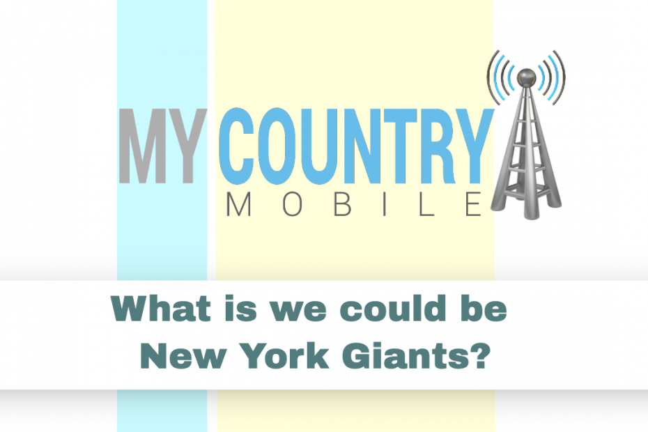 What is we could be New York Giants? - My Country Mobile